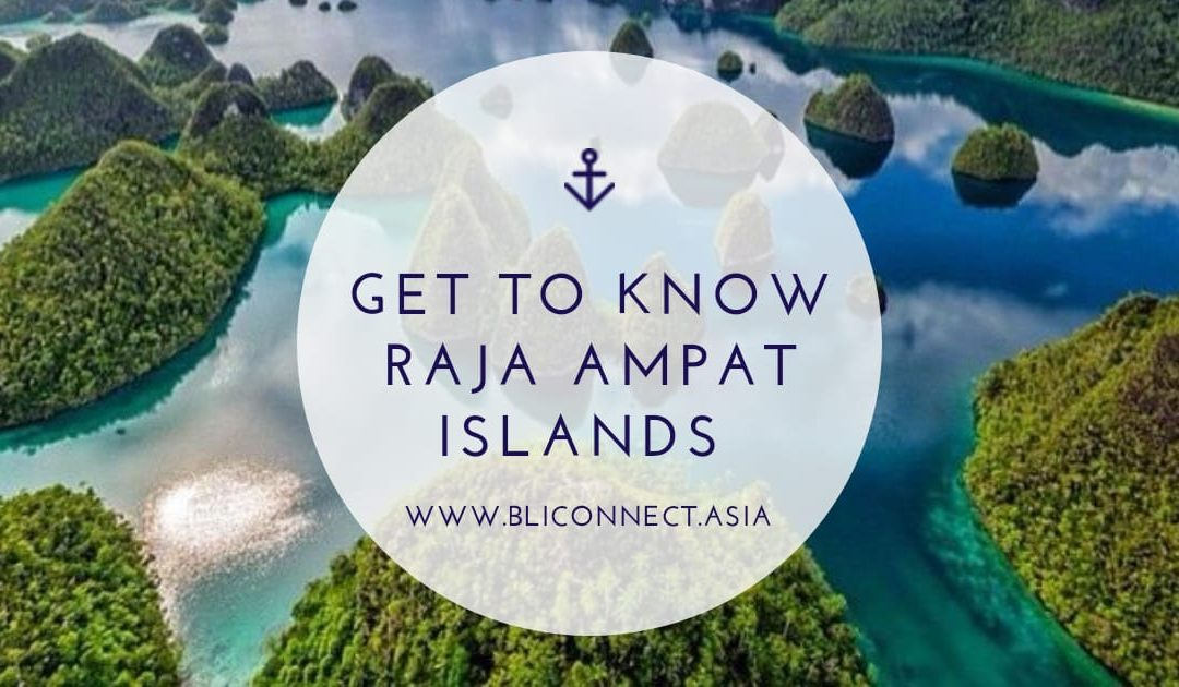 GET TO KNOW THE RAJA AMPAT ISLANDS